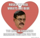Roses are red. Violets are blue. You have an arranged marriage waiting for you.